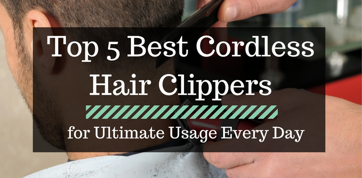 Top 5 Best Cordless Hair Clippers